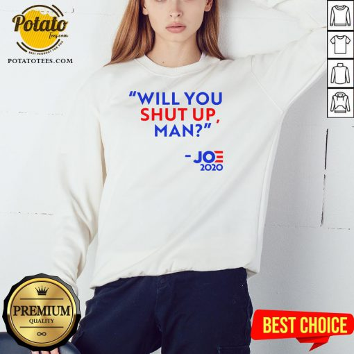 Will You Shut Up Man Joe Biden 2020 Sweatshirt