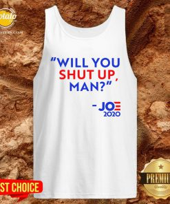 Will You Shut Up Man Joe Biden 2020 Tank Top