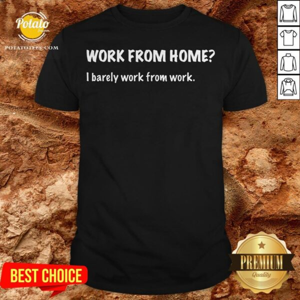 Work From Home I Barely Work From Work Shirt - Design By Potatotees.com
