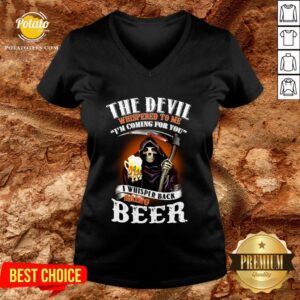 Awesome The Devil Whispered To Me I Am Coming For You V-neck - Design By Potatotees.com