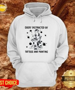 Beautiful Easily Distracted By Tattoos AnBeautiful Easily Distracted By Tattoos And Painting Shirtd Painting Hoodie - Design By Potatotees.com