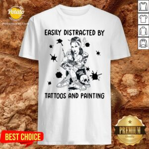 Beautiful Easily Distracted By Tattoos AnBeautiful Easily Distracted By Tattoos And Painting Shirtd Painting Shirt - Design By Potatotees.com