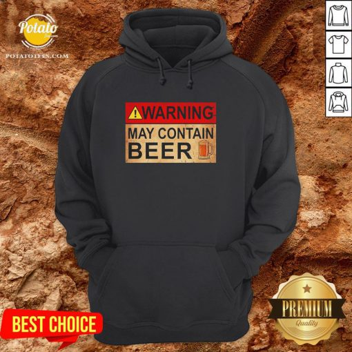 Cute Beer Warning May Contain Beer Funny Hoodie - Design By Potatotees.com