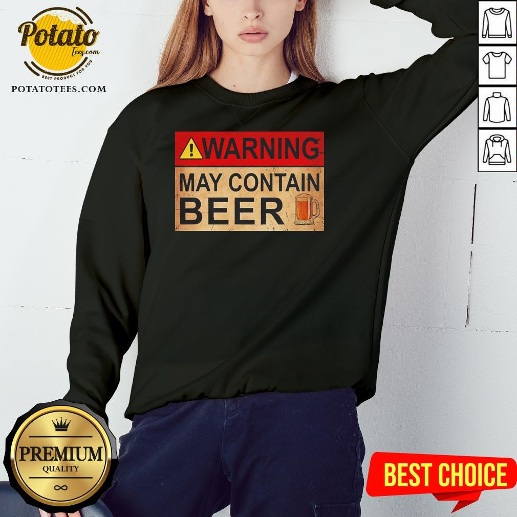 Cute Beer Warning May Contain Beer Funny Sweatshirt - Design By Potatotees.com