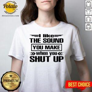 Cute I Like The Sound You Make When You Shut Up V-neck - Design By Potatotees.com