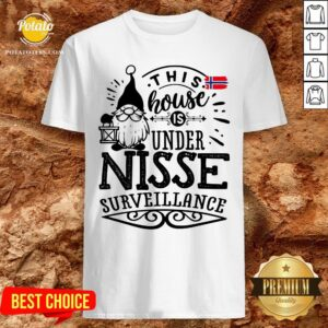 Cute This House Is Under Nisse Surveillance Shirt - Design By Potatotees.com
