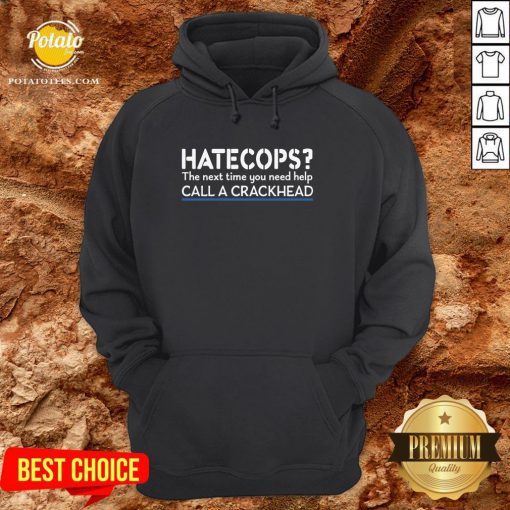 Funny Hate Cops The Nest Time You Need Help Call A Crackhead Hoodie - Design By Potatotees.com