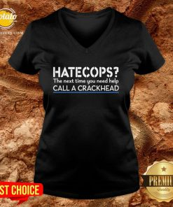 Funny Hate Cops The Nest Time You Need Help Call A Crackhead V-neck - Design By Potatotees.com