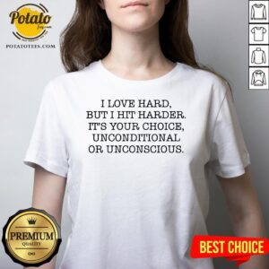 Funny I Love Hard But I Hit Harder It's Your Choice Unconditional Or Unconscious V-neck - Design By Potatotees.com