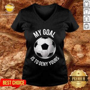 Happy My Goal Is To Deny Yours Soccer V-neck - Design By Potatotees.com