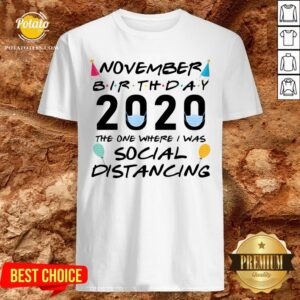 Happy November Birthday 2020 The One Where I Was Social Distancing Shirt - Design By Potatotees.com