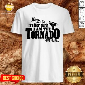 Happy You Are The Trailer Park I Am The Tornado Shirt - Design By Potatotees.com