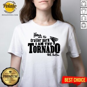 Happy You Are The Trailer Park I Am The Tornado V-neck - Design By Potatotees.com