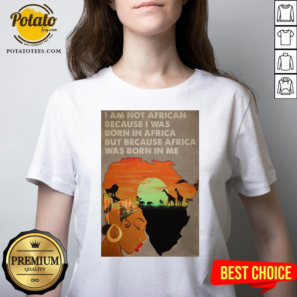 Hot I Am Not African Because I Was Born In Africa But Because Africa Was Born In Me Prairie Girl V-neck - Design By Potatotees.com