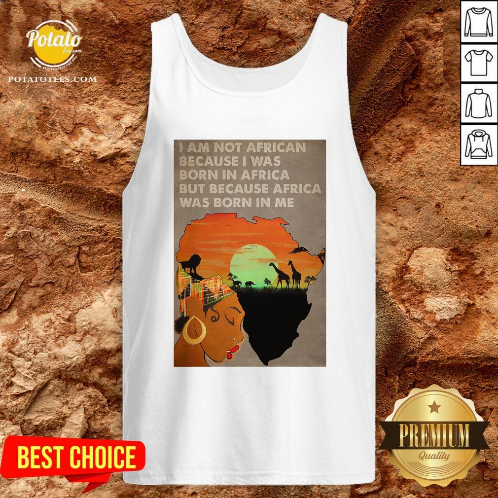 Hot I Am Not African Because I Was Born In Africa But Because Africa Was Born In Me Prairie Girl Tank Top - Design By Potatotees.com