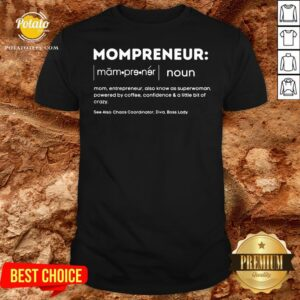 Hot Mompreneur Mom Entrepreneur Also Know As Superwoman Powered By Coffee Confidence And A Little Bit Of Crazy Shirt - Design By Potatotees.com