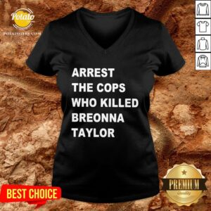 Nice Arrest The Cops Who Killed Breonna Taylor V-neck - Design By Potatotees.com