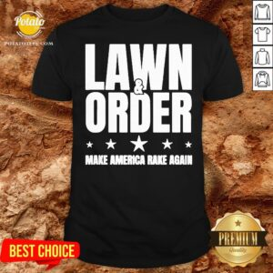 Nice Lawn And Order Make America Rake Again Funny Distressed Shirt - Design By Potatotees.com