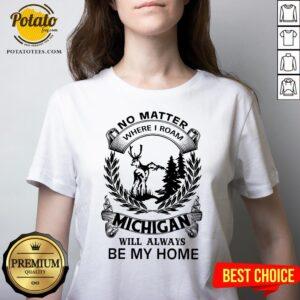 Nice No Matter Where I Roam Michigan Will Always Be My Home V-neck - Design By Potatotees.com