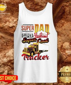 Official Super Dad Super Husband Super Cool Trucker Tank Top - Design By Potatotees.com
