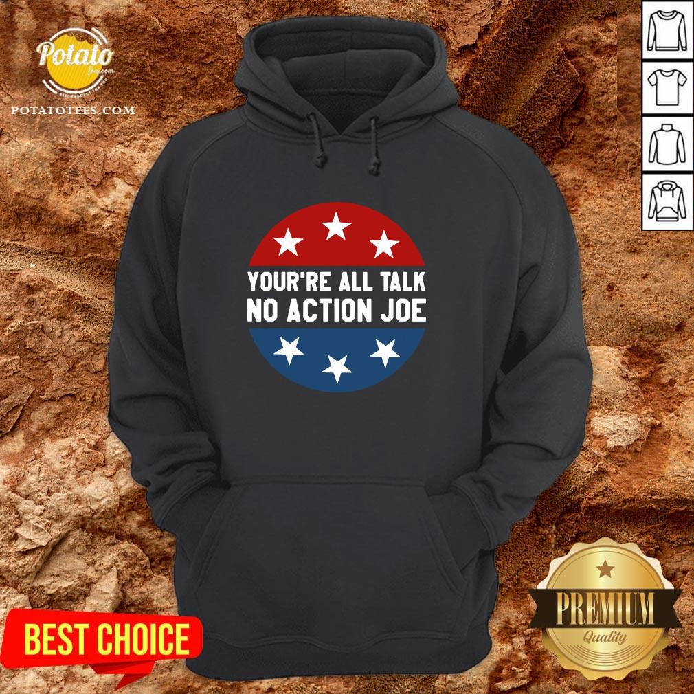 Official You're All Talk No Action Joe Funny Hoodie - Design By Potatotees.com