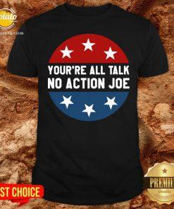 Official You're All Talk No Action Joe Funny Shirt - Design By Potatotees.com