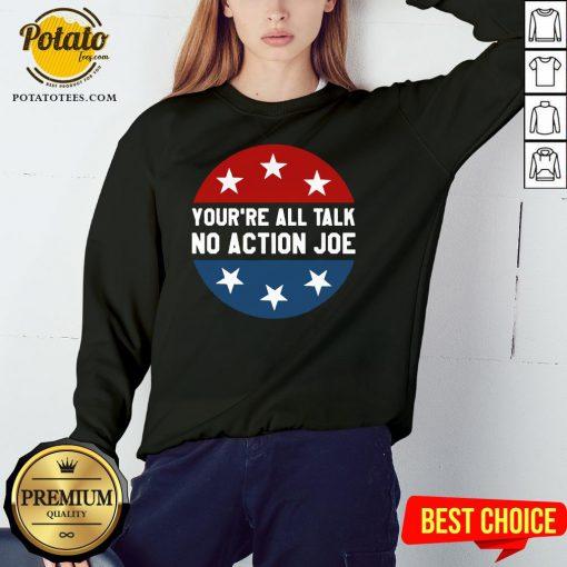 Official You're All Talk No Action Joe Funny Sweatshirt - Design By Potatotees.com