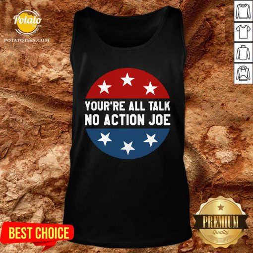 Official You're All Talk No Action Joe Funny Tank Top - Design By Potatotees.com
