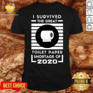 Original I Survived The Great Toilet Paper Shortage Of 2020 Quarantine Shirt - Design By Potatotees.com
