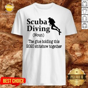 Perfect Scuba Diving The Glue Holding This 2020 Shitshow Together Shirt - Design By Potatotees.com