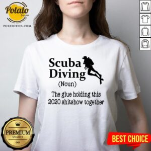 Perfect Scuba Diving The Glue Holding This 2020 Shitshow Together V-neck - Design By Potatotees.com