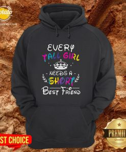 Pretty Every Tall Girl Needs A Short Best Friend Hoodie - Design By Potatotees.com