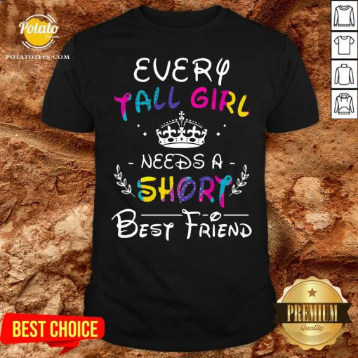 Pretty Every Tall Girl Needs A Short Best Friend Shirt - Design By Potatotees.com