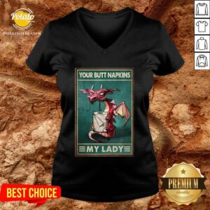 Top Dragon Your Butt Napkins My Lady Poster V-neck - Design By Potatotees.com