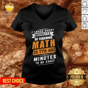 Top I Loved Every Minute Of Teaching Math 15 778 463 Minutes To Be Exact V-neck - Design By Potatotees.com