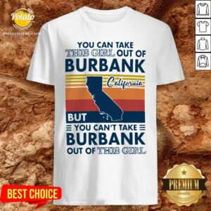 Top You Can Take This Girl Out Of Burbank But You Can't Take Burbank Out Of This Girl Vintage Shirt - Design By Potatotees.com