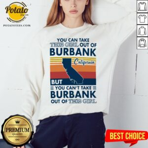 Top You Can Take This Girl Out Of Burbank But You Can't Take Burbank Out Of This Girl Vintage Sweatshirt - Design By Potatotees.com