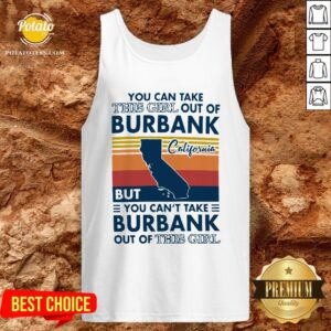 Top You Can Take This Girl Out Of Burbank But You Can't Take Burbank Out Of This Girl Vintage Tank Top - Design By Potatotees.com