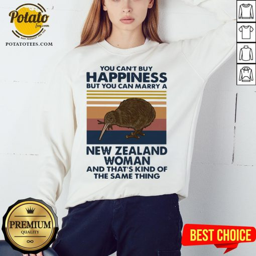 Top You Can't Buy Happiness But You Can Marry A New Zealand Woman And That's Kind Of The Same Thing Sweatshirt - Design By Potatotees.com