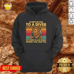 Always Be Nice To A Diver We Know Places Where Nobody Will Find You Hoodie - Design by potatotees.com