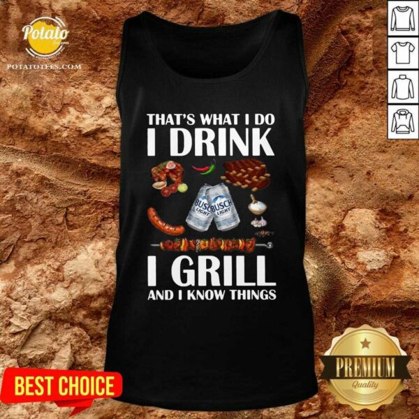 Busch Light That's What I Do I Drink I Grill And I Know Things Tank-Top - Design by Potatotees.com