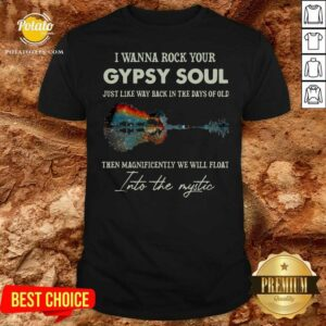 I Wanna Rock Your Gypsy Soul Then Magnificently We Will Float Into The Music Guitar Water Shirt - Design by Potatotees.com
