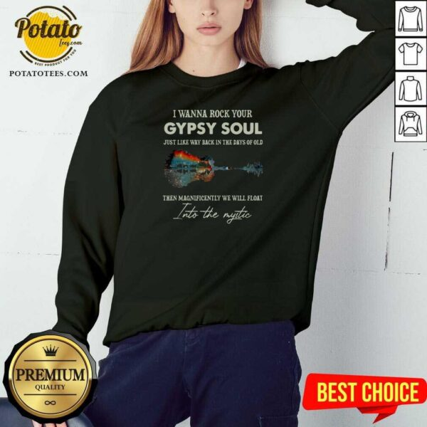 I Wanna Rock Your Gypsy Soul Then Magnificently We Will Float Into The Music Guitar Water Sweatshirt - Design by Potatotees.com