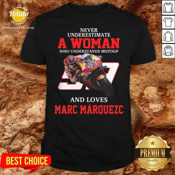 Never Underestimate A Woman Who Understand Motogp And Love Marc Marquez Shirt- Design by Potatotees.com
