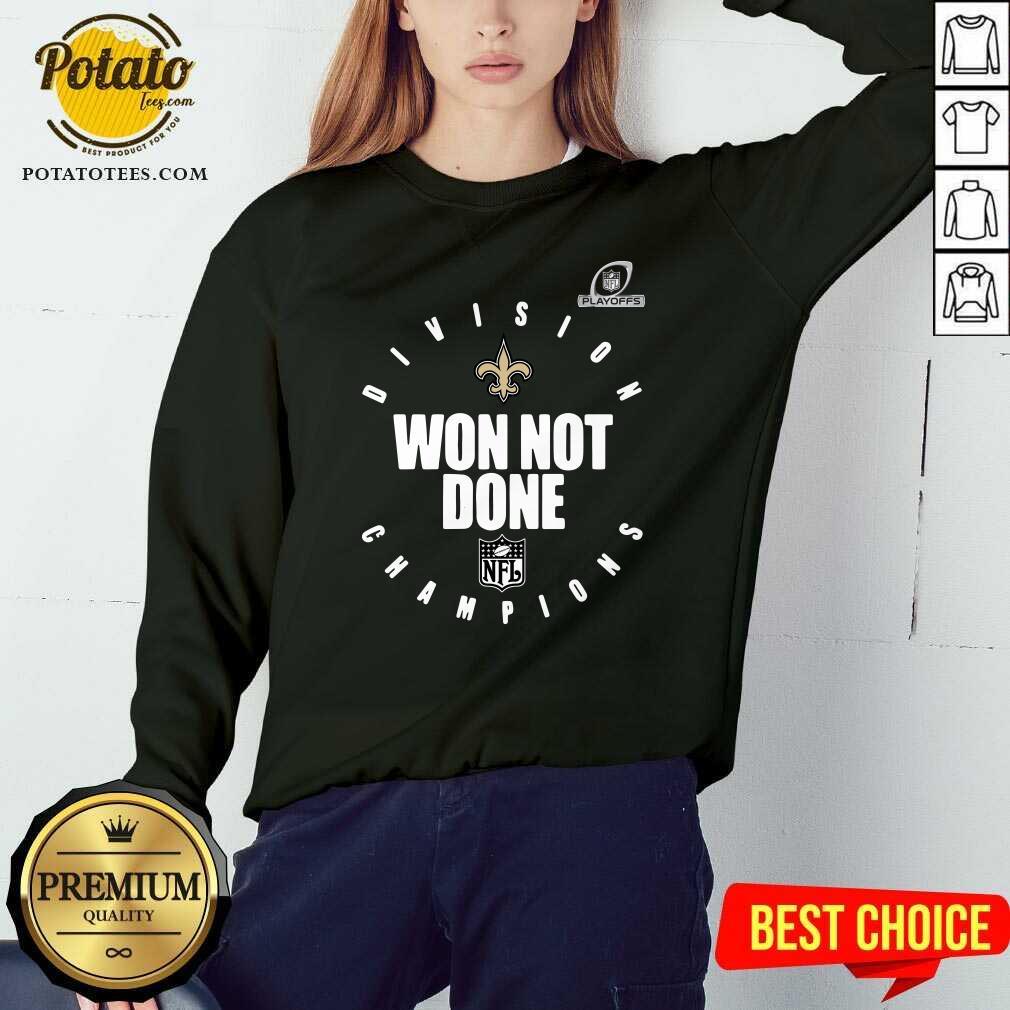NFL Playoffs New Orleans Saints Division Champions Won Not Done Sweatshirt - Design By Potatotees.com