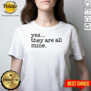 Yes They Are All Mine V-neck - Design by Potatotees.com