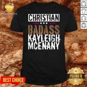 Best Christian Badass Kayleigh Mcenany Shirt- Design By Potatotees.com
