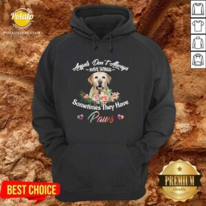 Angels Don't Always Have Wings Labrador Retriever Sometimes They Have Paws Hoodie- Design by Waretees.com
