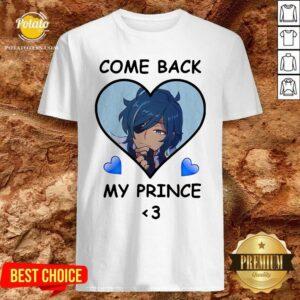 Come Back My Prince Shirt - Design by Potatotees.com