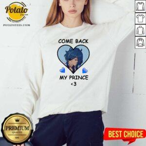 Come Back My Prince Sweatshirt - Design by Potatotees.com
